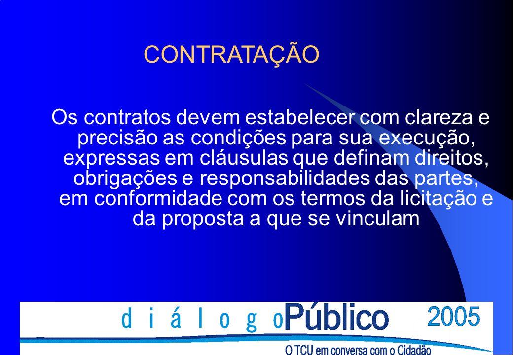CONTRATAÇÃO Os contratos devem estabelecer com clareza e precisão as condições para sua execução, expressas em cláusulas que definam direitos, obrigações e responsabilidades das partes, em conformidade com os termos da licitação e da proposta a que se vinculam