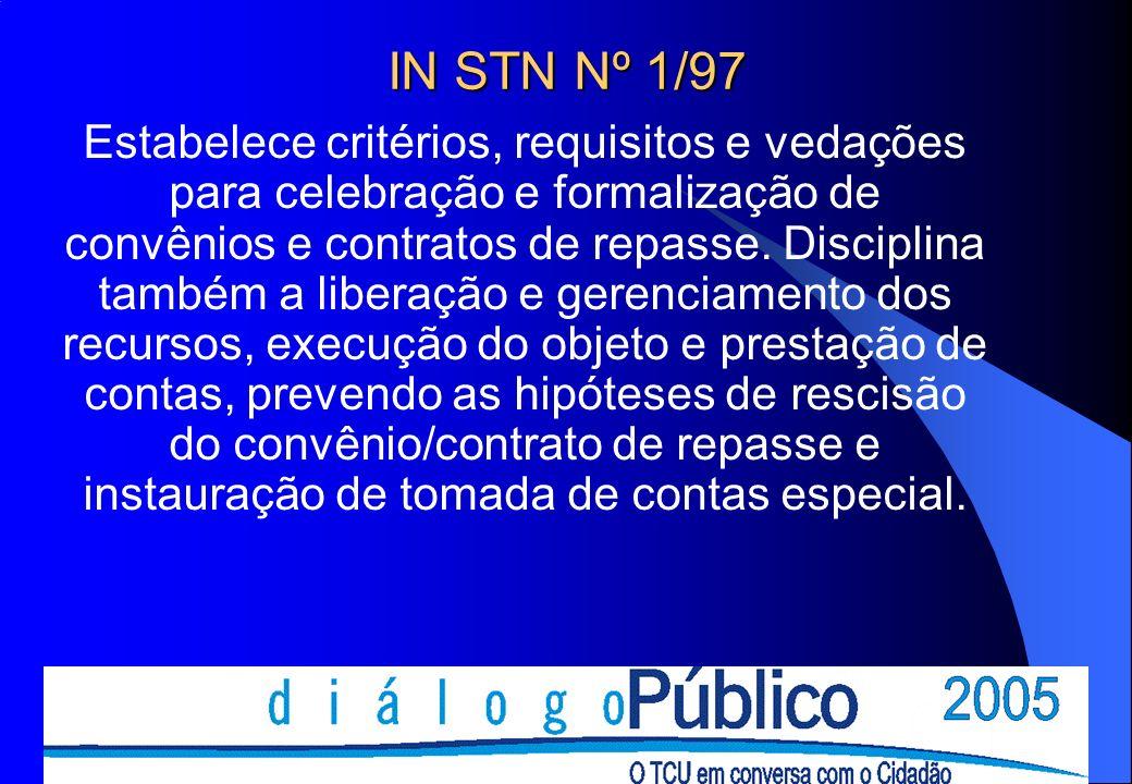 IN STN Nº 1/97 Estabelece critérios, requisitos e vedações para celebração e formalização de convênios e contratos de repasse.