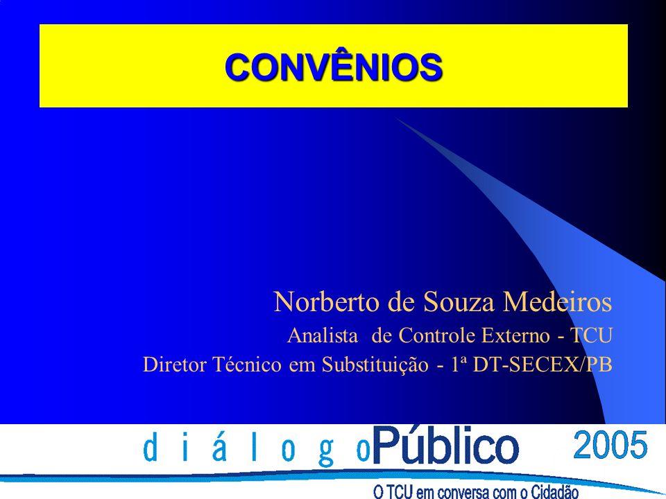 CONVÊNIOS Norberto de Souza Medeiros Analista de Controle Externo - TCU Diretor Técnico em Substituição - 1ª DT-SECEX/PB