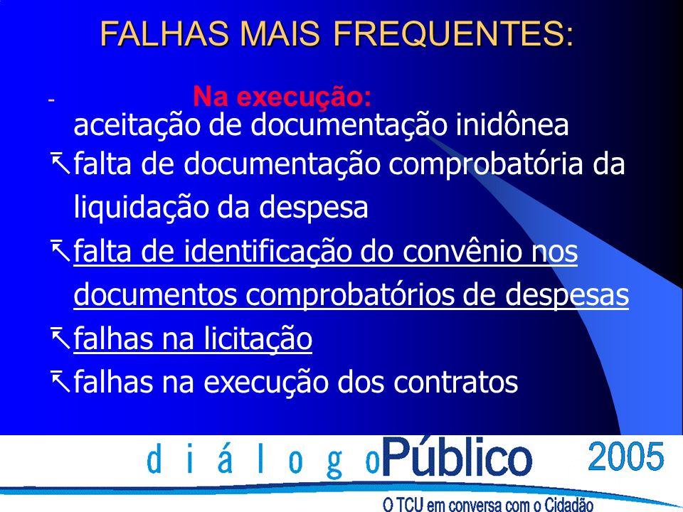 FALHAS MAIS FREQUENTES: - Na execução: aceitação de documentação inidônea falta de documentação comprobatória da liquidação da despesa falta de identi