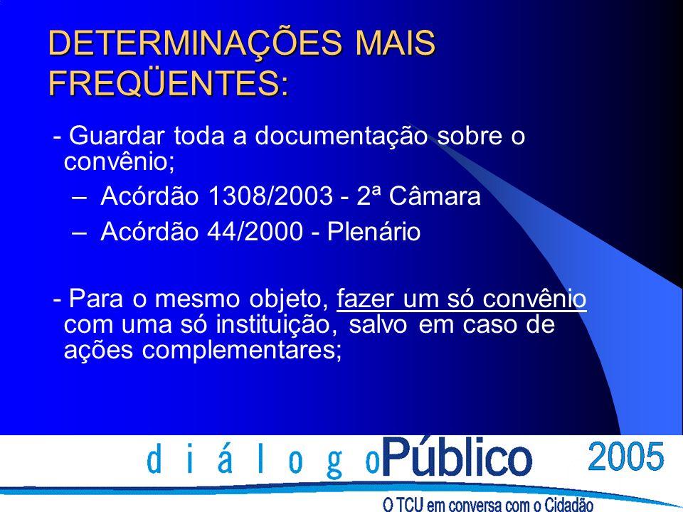 DETERMINAÇÕES MAIS FREQÜENTES: - Guardar toda a documentação sobre o convênio; – Acórdão 1308/2003 - 2ª Câmara – Acórdão 44/2000 - Plenário - Para o m