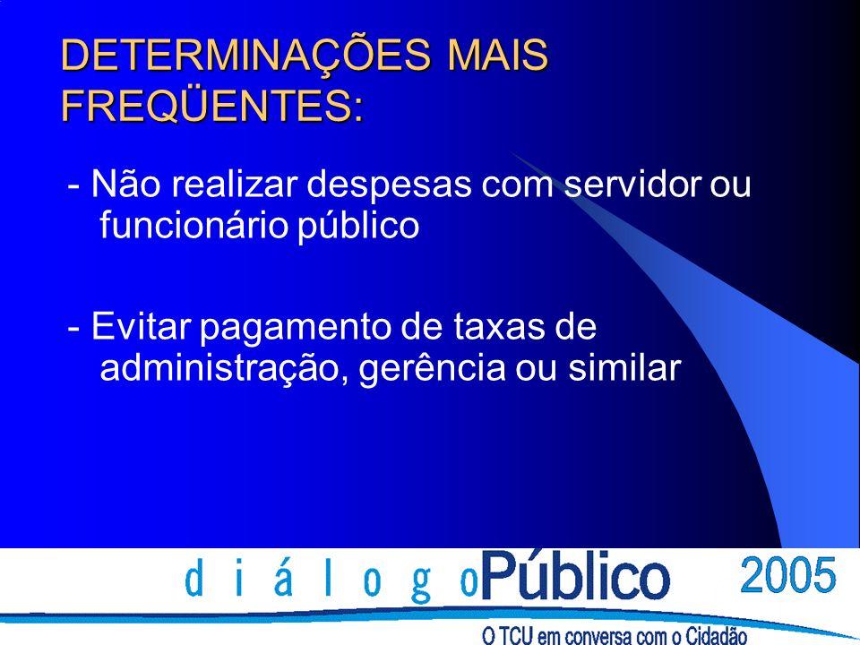 DETERMINAÇÕES MAIS FREQÜENTES: - Não realizar despesas com servidor ou funcionário público - Evitar pagamento de taxas de administração, gerência ou similar