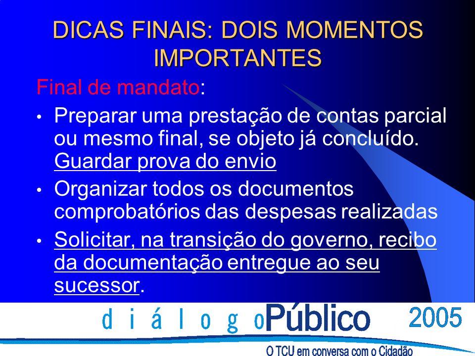 DICAS FINAIS: DOIS MOMENTOS IMPORTANTES Final de mandato: Preparar uma prestação de contas parcial ou mesmo final, se objeto já concluído. Guardar pro