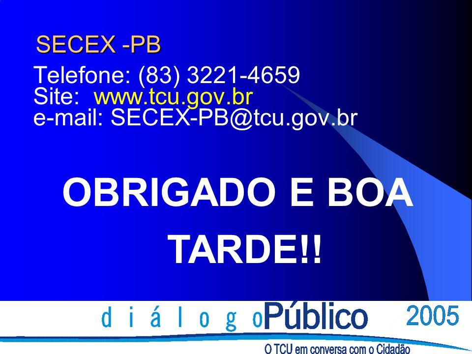 SECEX -PB Telefone: (83) 3221-4659 Site: www.tcu.gov.br e-mail: SECEX-PB@tcu.gov.br OBRIGADO E BOA TARDE!!