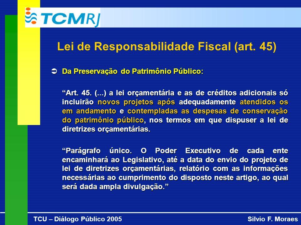 TCU – Diálogo Público 2005Silvio F. Moraes Lei de Responsabilidade Fiscal (art. 45) Da Preservação do Patrimônio Público: Da Preservação do Patrimônio