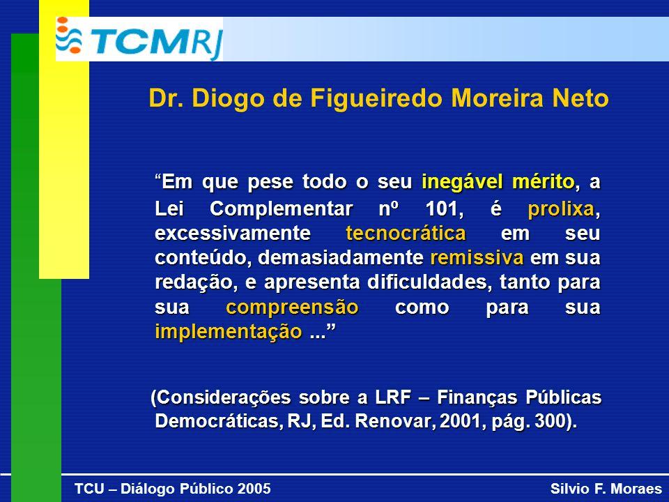 TCU – Diálogo Público 2005Silvio F. Moraes Dr. Diogo de Figueiredo Moreira Neto Em que pese todo o seu inegável mérito, a Lei Complementar nº 101, é p