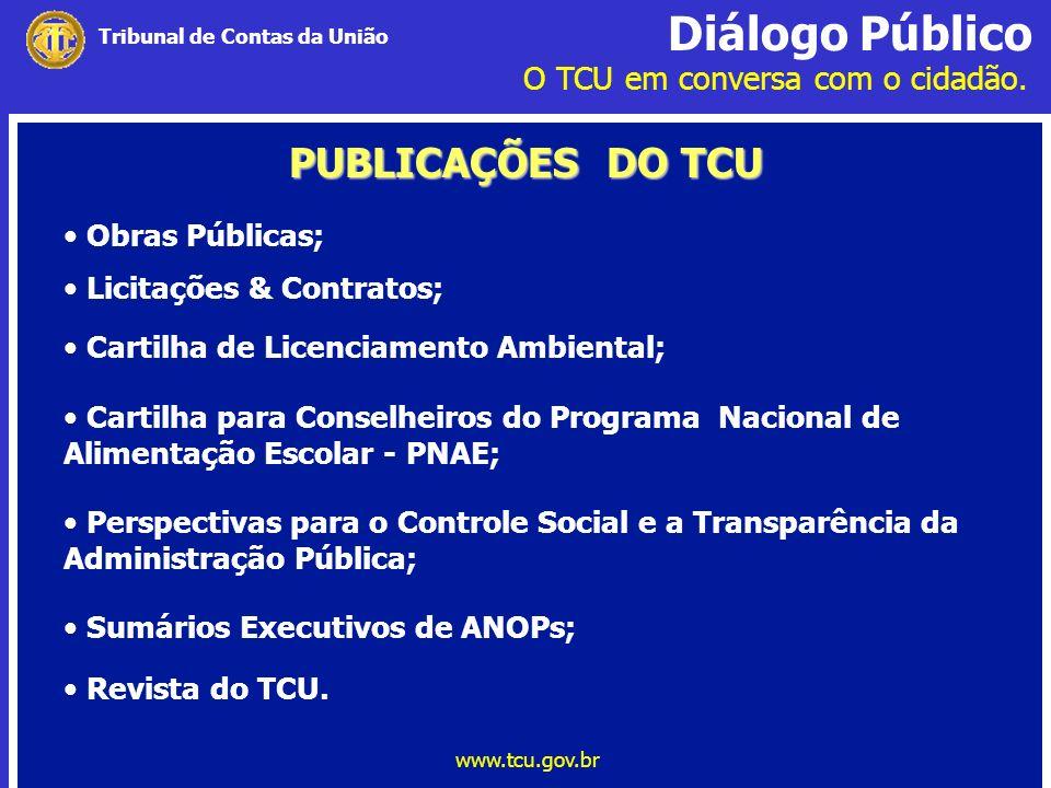 Diálogo Público O TCU em conversa com o cidadão. www.tcu.gov.br Tribunal de Contas da União PUBLICAÇÕES DO TCU Obras Públicas; Licitações & Contratos;