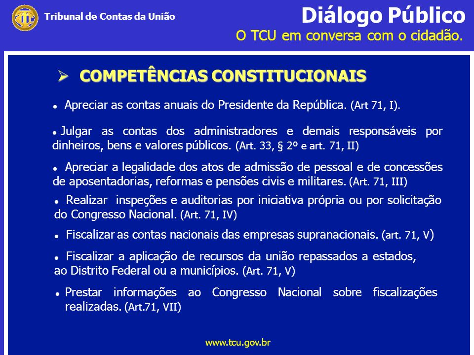 Diálogo Público O TCU em conversa com o cidadão. www.tcu.gov.br Tribunal de Contas da União COMPETÊNCIAS CONSTITUCIONAIS COMPETÊNCIAS CONSTITUCIONAIS