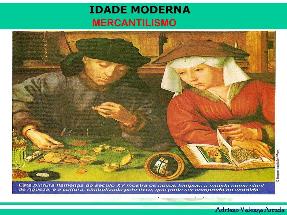 IDADE MODERNA MERCANTILISMO Adriano Valenga Arruda O termo foi criado pelo economista Adam Smith em 1776, a partir da palavra latina mercari, que significa gerir um comércio , de mercadorias ou produtos.