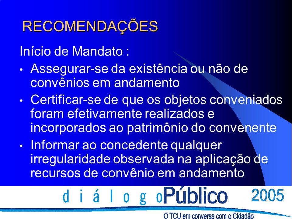 RECOMENDAÇÕES Final de mandato: Preparar uma prestação de contas parcial ou mesmo final, se objeto já concluído.