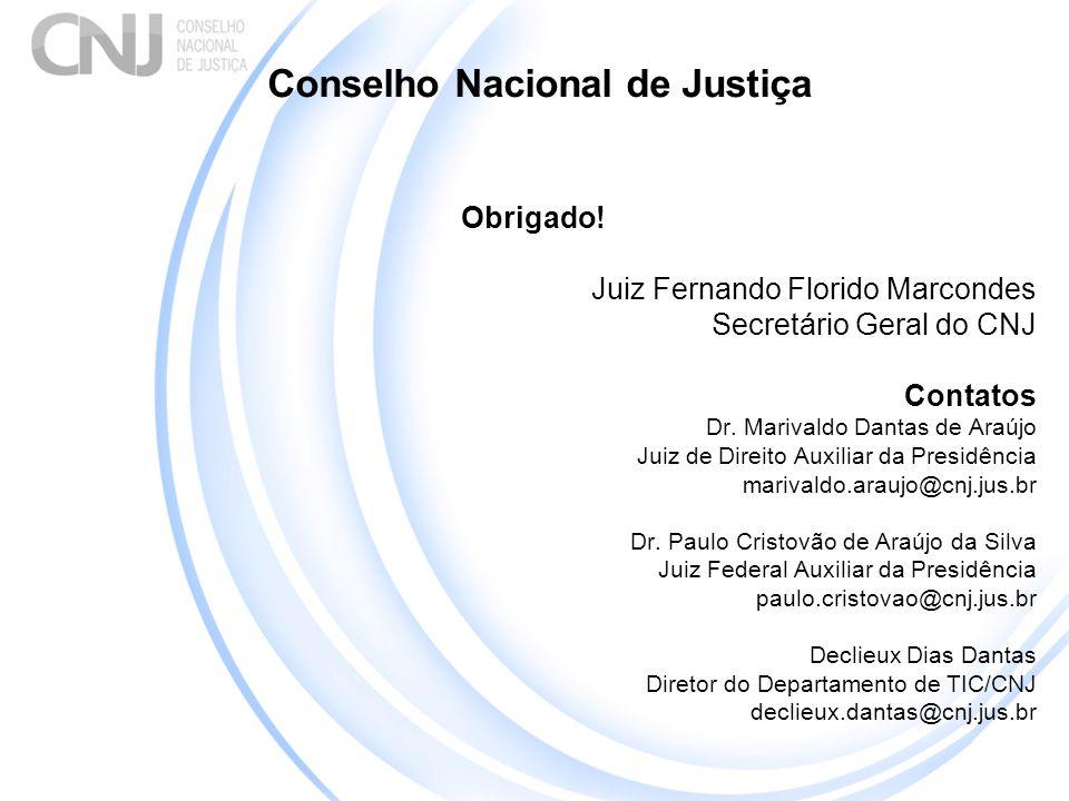 Conselho Nacional de Justiça Obrigado! Juiz Fernando Florido Marcondes Secretário Geral do CNJ Contatos Dr. Marivaldo Dantas de Araújo Juiz de Direito