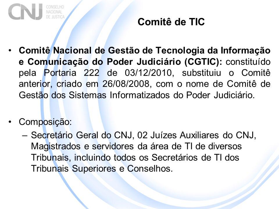 Comitê de TIC Comitê Nacional de Gestão de Tecnologia da Informação e Comunicação do Poder Judiciário (CGTIC): constituído pela Portaria 222 de 03/12/2010, substituiu o Comitê anterior, criado em 26/08/2008, com o nome de Comitê de Gestão dos Sistemas Informatizados do Poder Judiciário.