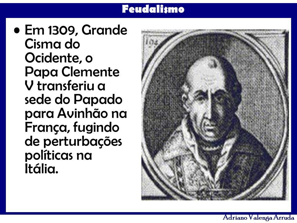 Feudalismo Adriano Valenga Arruda Em 1309, Grande Cisma do Ocidente, o Papa Clemente V transferiu a sede do Papado para Avinhão na França, fugindo de