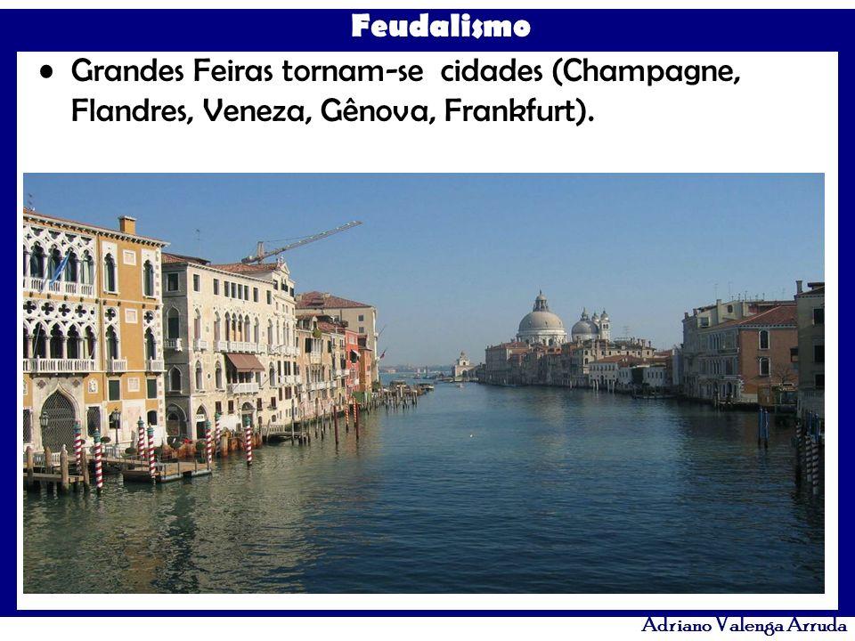 Feudalismo Adriano Valenga Arruda Grandes Feiras tornam-se cidades (Champagne, Flandres, Veneza, Gênova, Frankfurt).