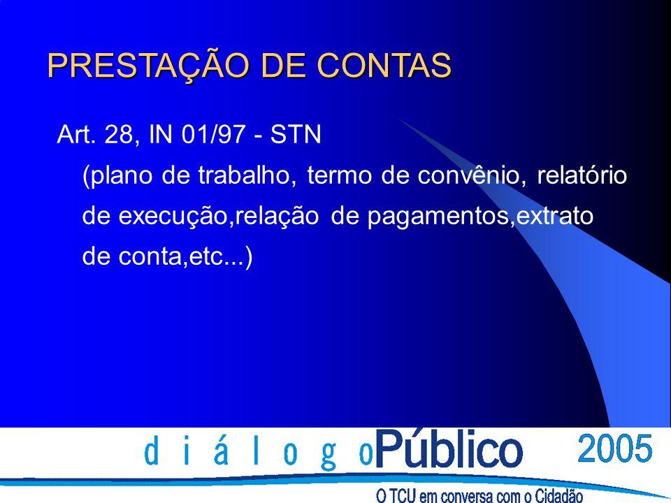 Art. 28, IN 01/97 - STN (plano de trabalho, termo de convênio, relatório de execução,relação de pagamentos,extrato de conta,etc...) PRESTAÇÃO DE CONTA