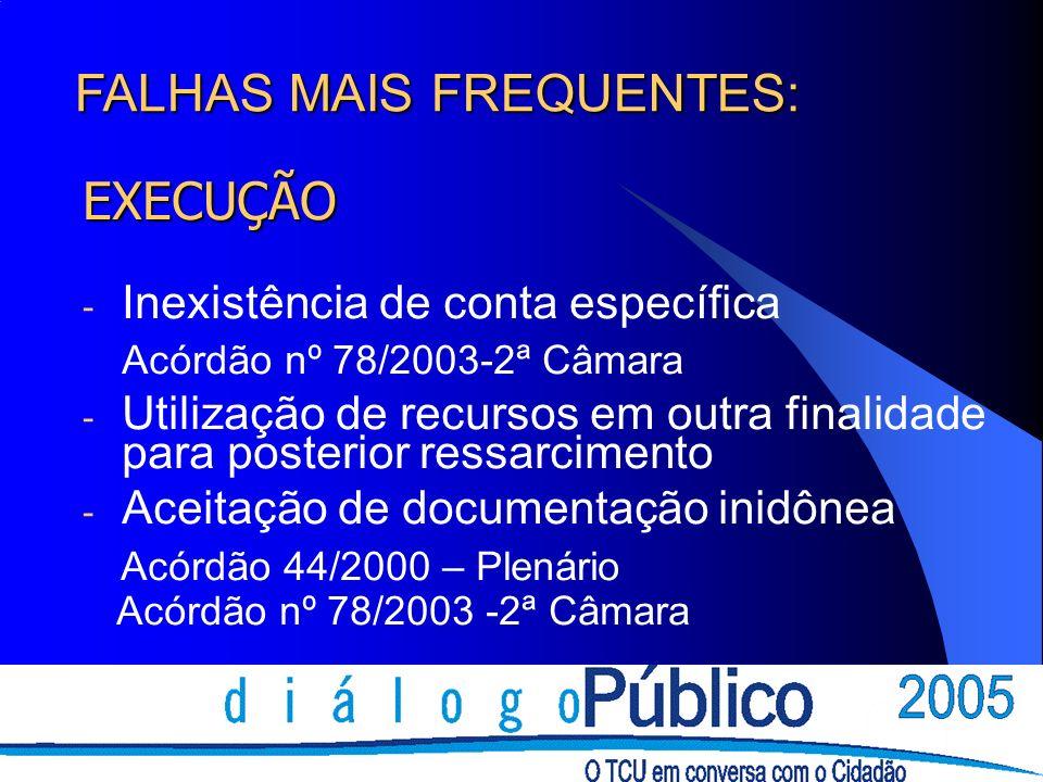 EXECUÇÃO - Inexistência de conta específica Acórdão nº 78/2003-2ª Câmara - Utilização de recursos em outra finalidade para posterior ressarcimento - A
