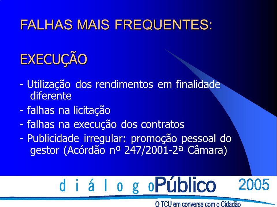 EXECUÇÃO - Utilização dos rendimentos em finalidade diferente - falhas na licitação - falhas na execução dos contratos - Publicidade irregular: promoç