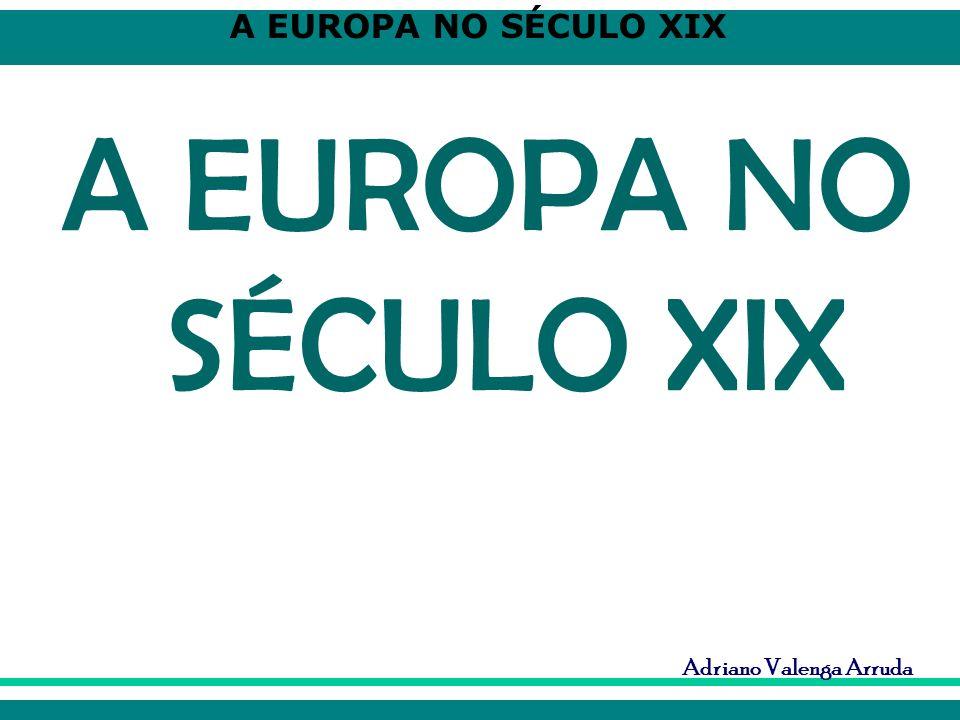 A EUROPA NO SÉCULO XIX Adriano Valenga Arruda A EUROPA NO SÉCULO XIX