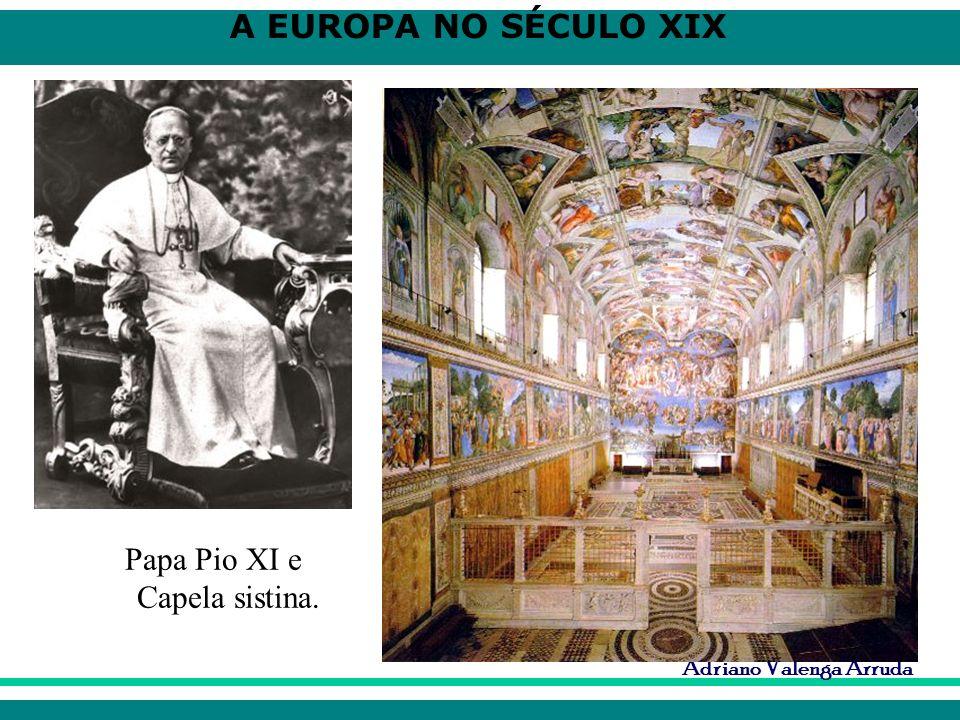 A EUROPA NO SÉCULO XIX Adriano Valenga Arruda Papa Pio XI e Capela sistina.