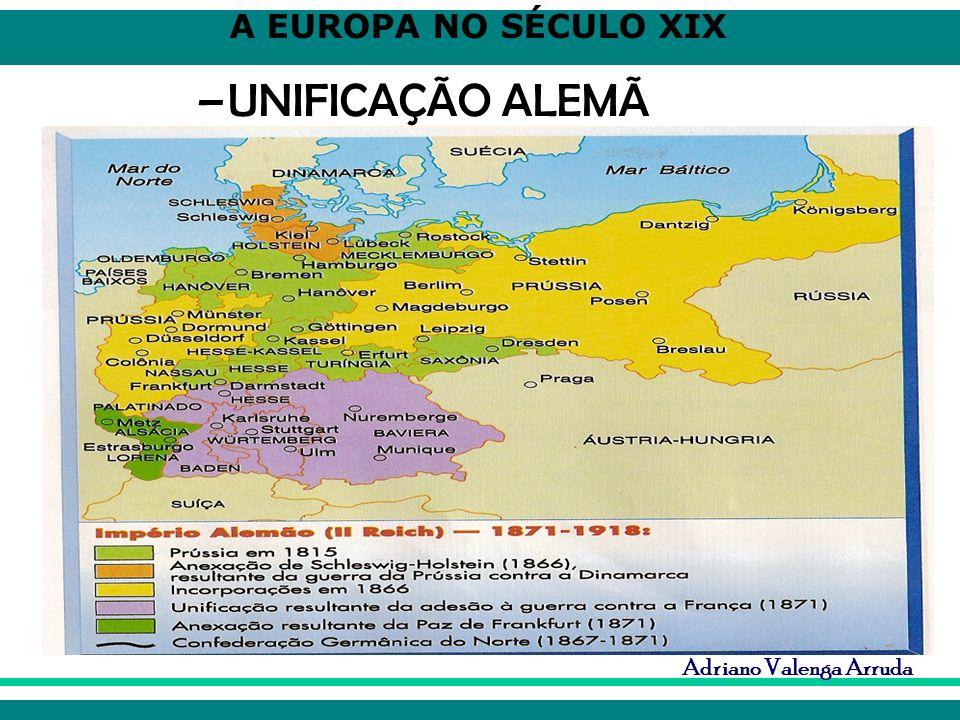 A EUROPA NO SÉCULO XIX Adriano Valenga Arruda –UNIFICAÇÃO ALEMÃ