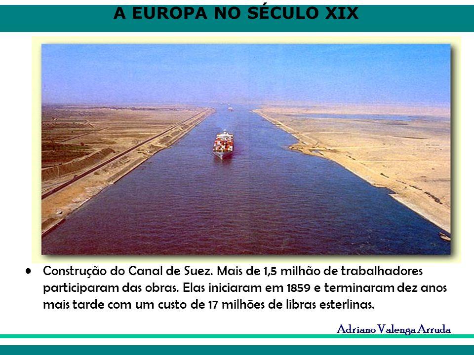 A EUROPA NO SÉCULO XIX Adriano Valenga Arruda Construção do Canal de Suez. Mais de 1,5 milhão de trabalhadores participaram das obras. Elas iniciaram
