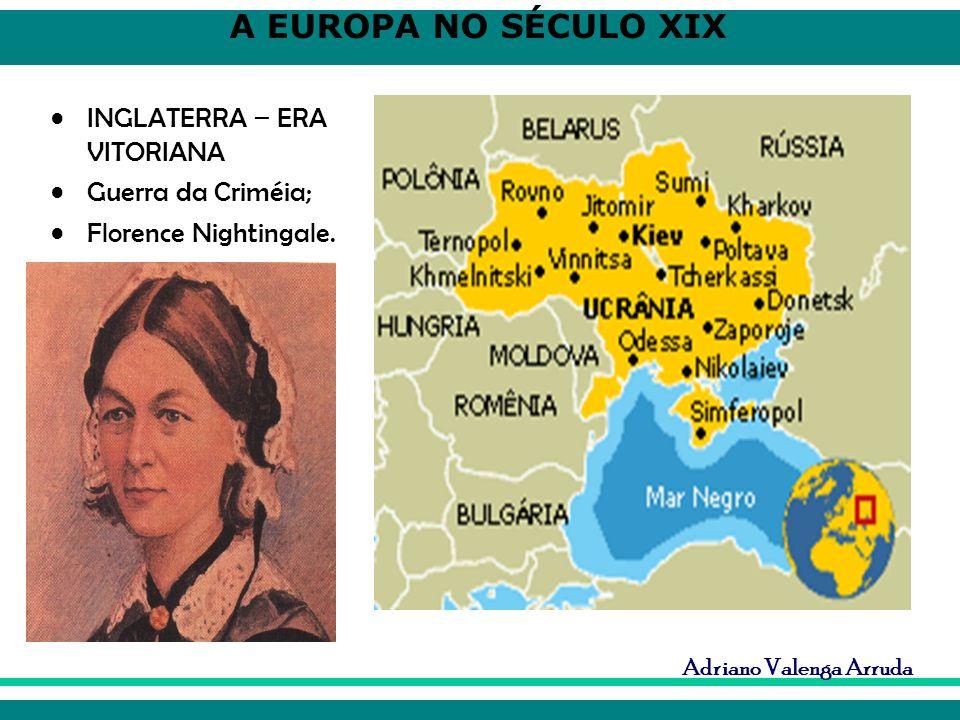 A EUROPA NO SÉCULO XIX Adriano Valenga Arruda INGLATERRA – ERA VITORIANA Guerra da Criméia; Florence Nightingale.