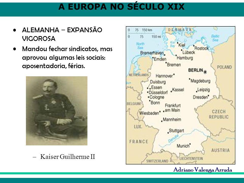 A EUROPA NO SÉCULO XIX Adriano Valenga Arruda ALEMANHA – EXPANSÃO VIGOROSA Mandou fechar sindicatos, mas aprovou algumas leis sociais: aposentadoria,