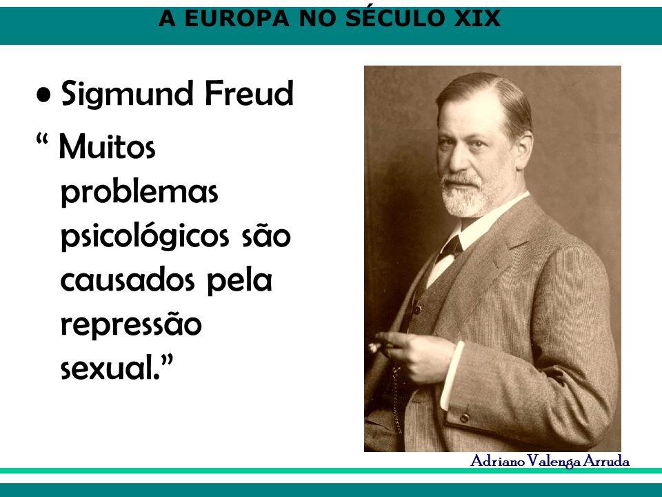 A EUROPA NO SÉCULO XIX Adriano Valenga Arruda Sigmund Freud Muitos problemas psicológicos são causados pela repressão sexual.