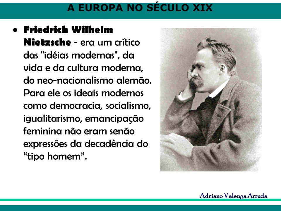 A EUROPA NO SÉCULO XIX Adriano Valenga Arruda Friedrich Wilhelm Nietzsche - era um crítico das