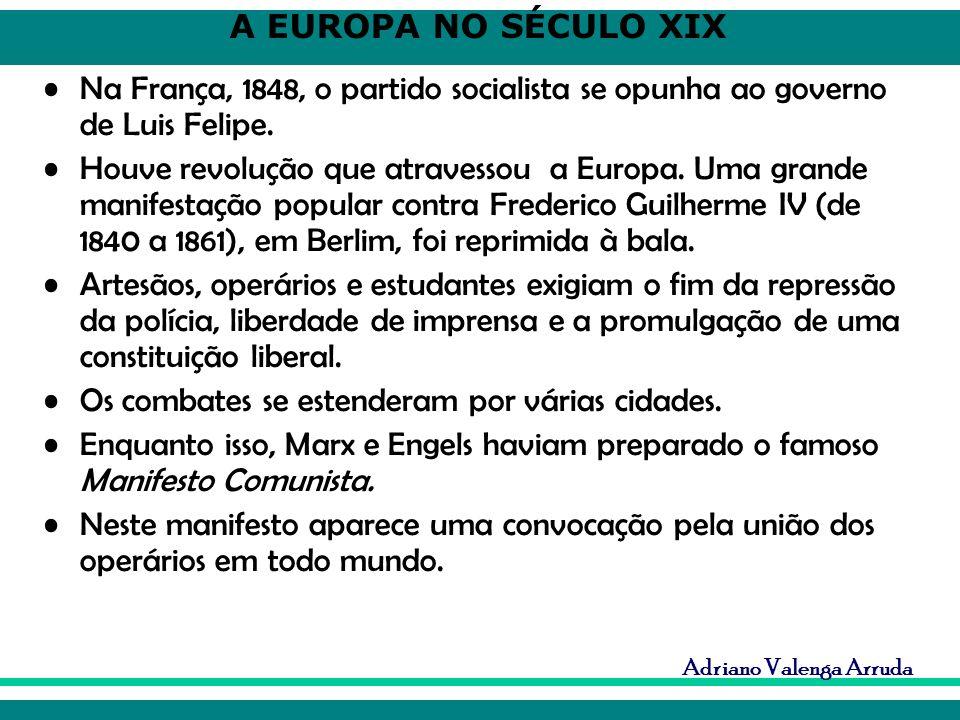 A EUROPA NO SÉCULO XIX Adriano Valenga Arruda Na França, 1848, o partido socialista se opunha ao governo de Luis Felipe. Houve revolução que atravesso