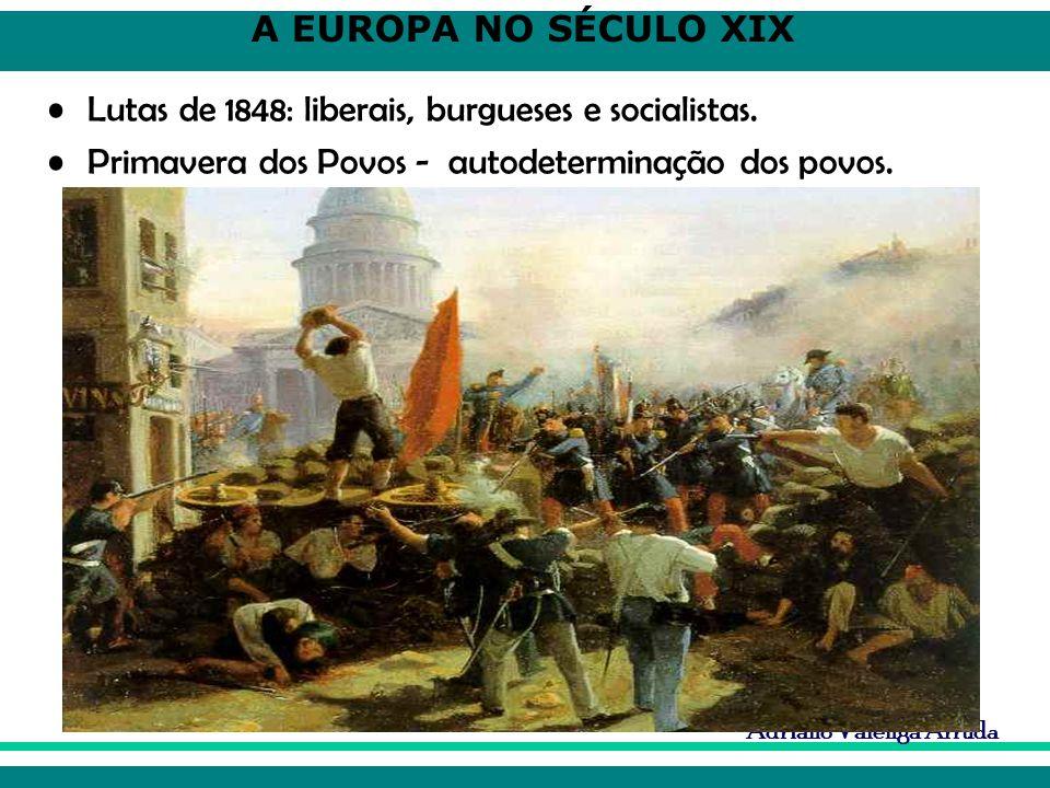 A EUROPA NO SÉCULO XIX Adriano Valenga Arruda Lutas de 1848: liberais, burgueses e socialistas. Primavera dos Povos - autodeterminação dos povos.