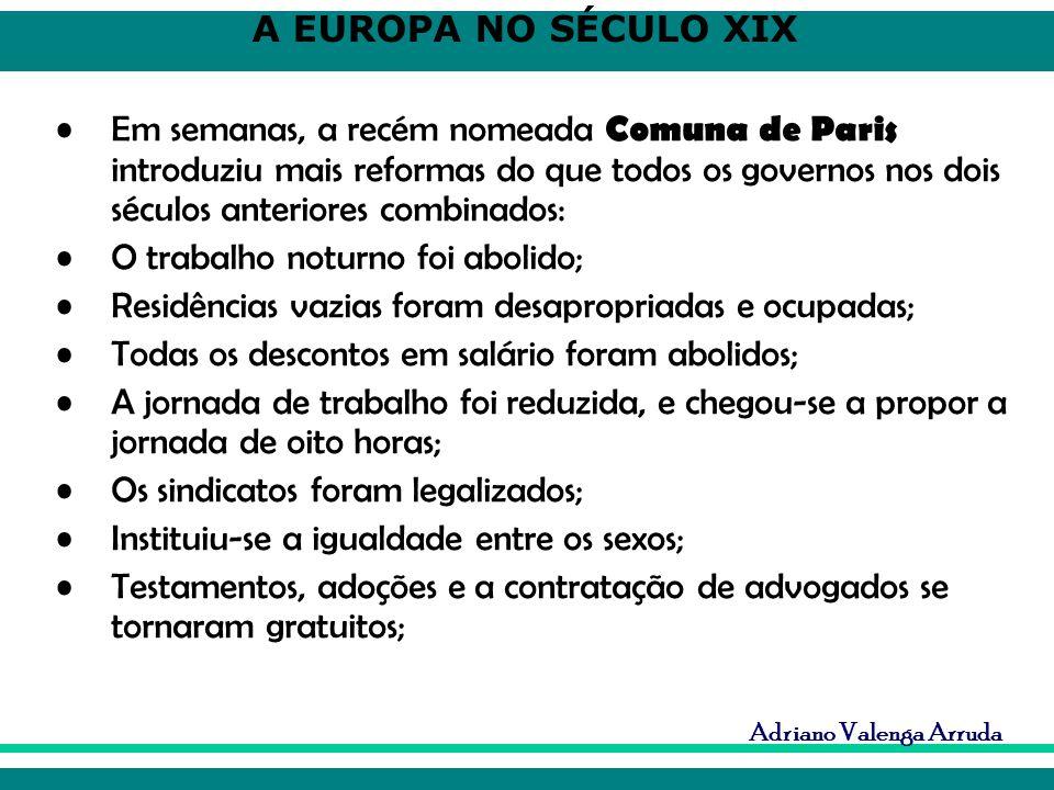 A EUROPA NO SÉCULO XIX Adriano Valenga Arruda Em semanas, a recém nomeada Comuna de Paris introduziu mais reformas do que todos os governos nos dois s