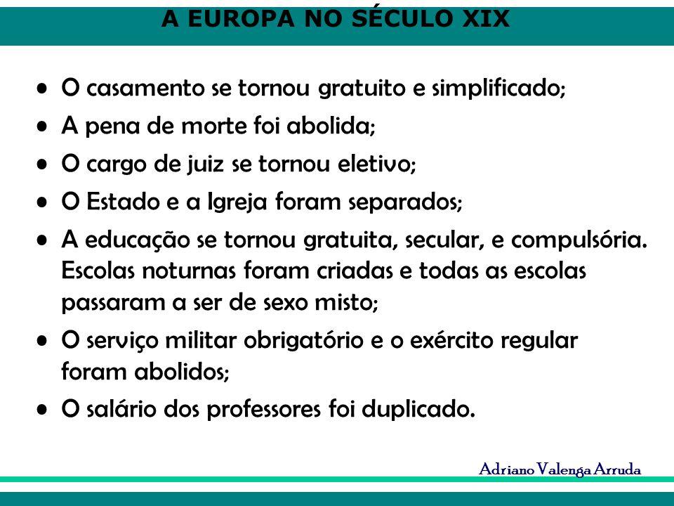 A EUROPA NO SÉCULO XIX Adriano Valenga Arruda O casamento se tornou gratuito e simplificado; A pena de morte foi abolida; O cargo de juiz se tornou el