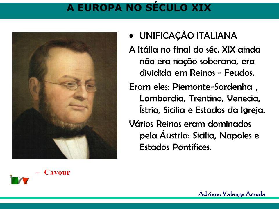 A EUROPA NO SÉCULO XIX Adriano Valenga Arruda UNIFICAÇÃO ITALIANA A Itália no final do séc. XIX ainda não era nação soberana, era dividida em Reinos -