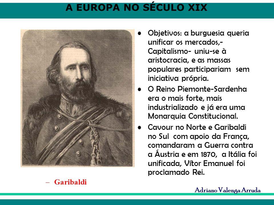 A EUROPA NO SÉCULO XIX Adriano Valenga Arruda Objetivos: a burguesia queria unificar os mercados,- Capitalismo- uniu-se à aristocracia, e as massas po
