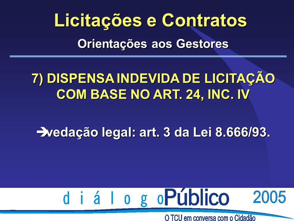 Licitações e Contratos Orientações aos Gestores 7) DISPENSA INDEVIDA DE LICITAÇÃO COM BASE NO ART.