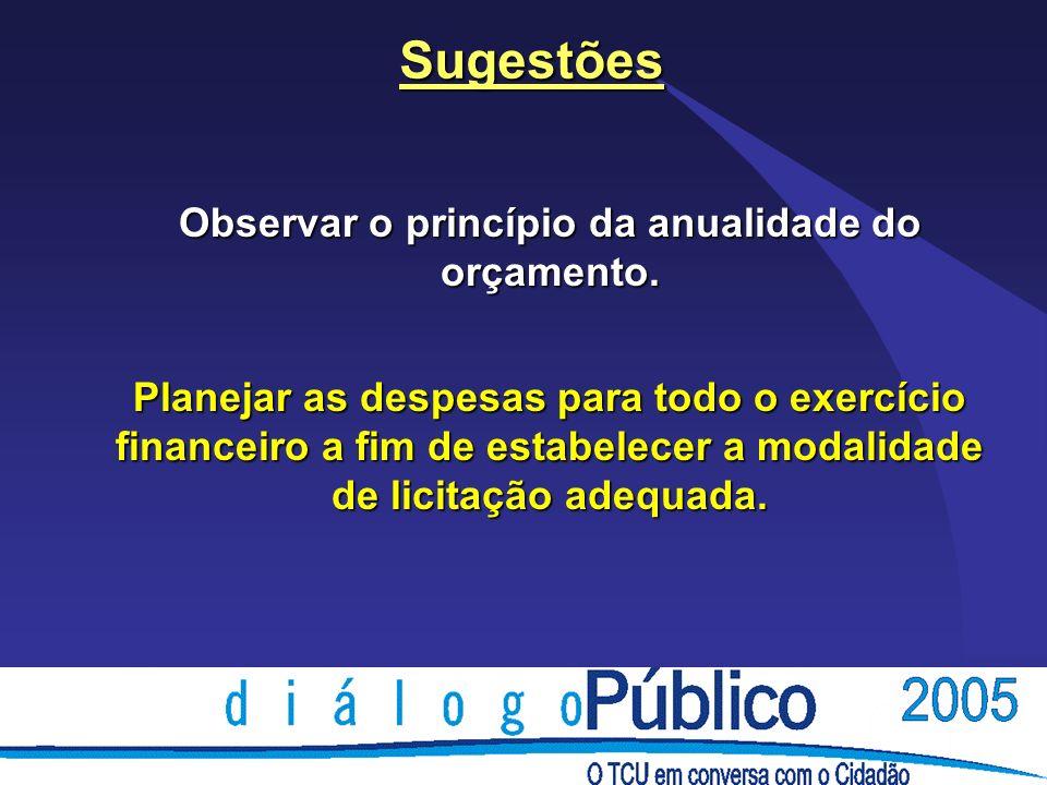 Sugestões Observar o princípio da anualidade do orçamento.