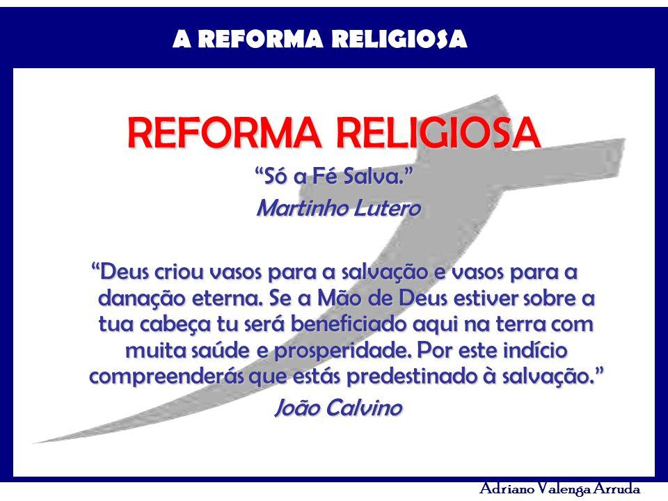 A REFORMA RELIGIOSA Adriano Valenga Arruda REFORMA RELIGIOSA Só a Fé Salva. Martinho Lutero Martinho Lutero Deus criou vasos para a salvação e vasos p