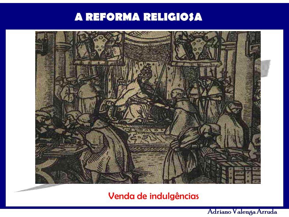 A REFORMA RELIGIOSA Adriano Valenga Arruda Venda de indulgências