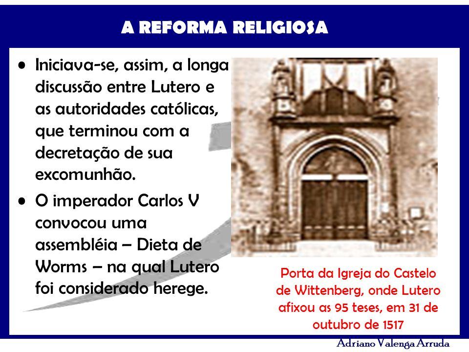 A REFORMA RELIGIOSA Adriano Valenga Arruda Iniciava-se, assim, a longa discussão entre Lutero e as autoridades católicas, que terminou com a decretaçã