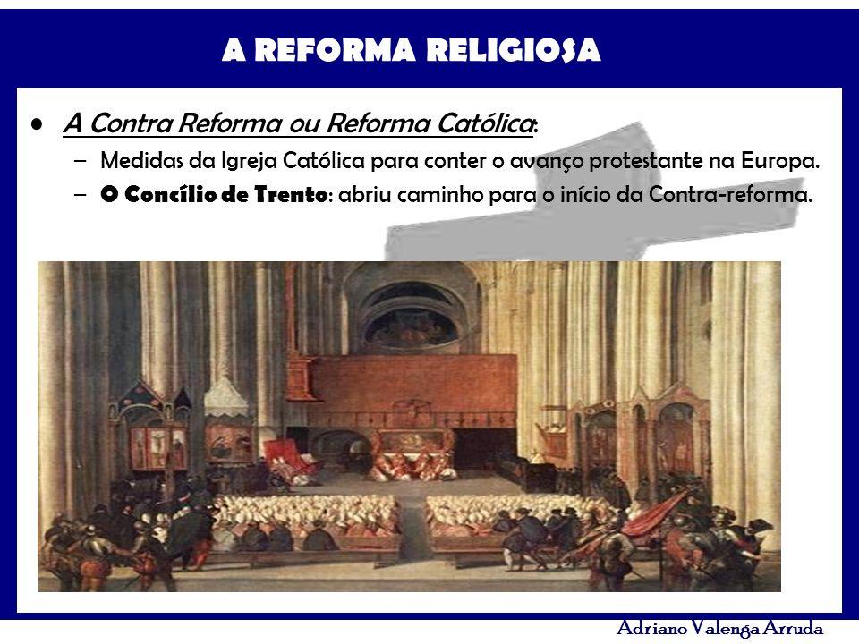 A REFORMA RELIGIOSA Adriano Valenga Arruda A Contra Reforma ou Reforma Católica: –Medidas da Igreja Católica para conter o avanço protestante na Europ