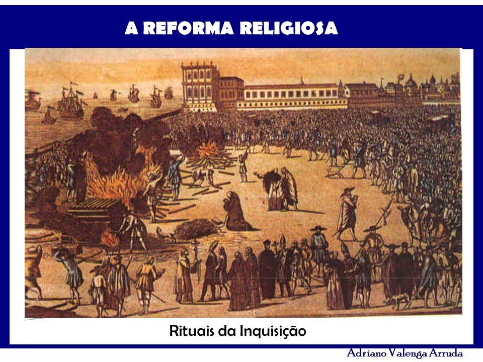 A REFORMA RELIGIOSA Adriano Valenga Arruda Rituais da Inquisição