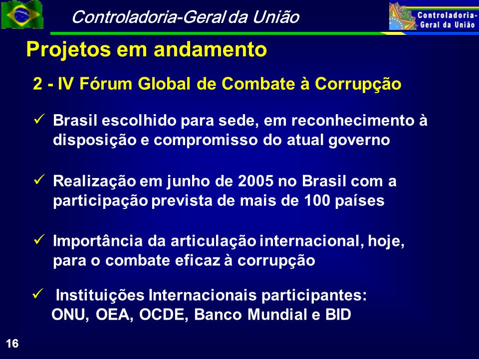 Controladoria-Geral da União 16 Realização em junho de 2005 no Brasil com a participação prevista de mais de 100 países Instituições Internacionais pa