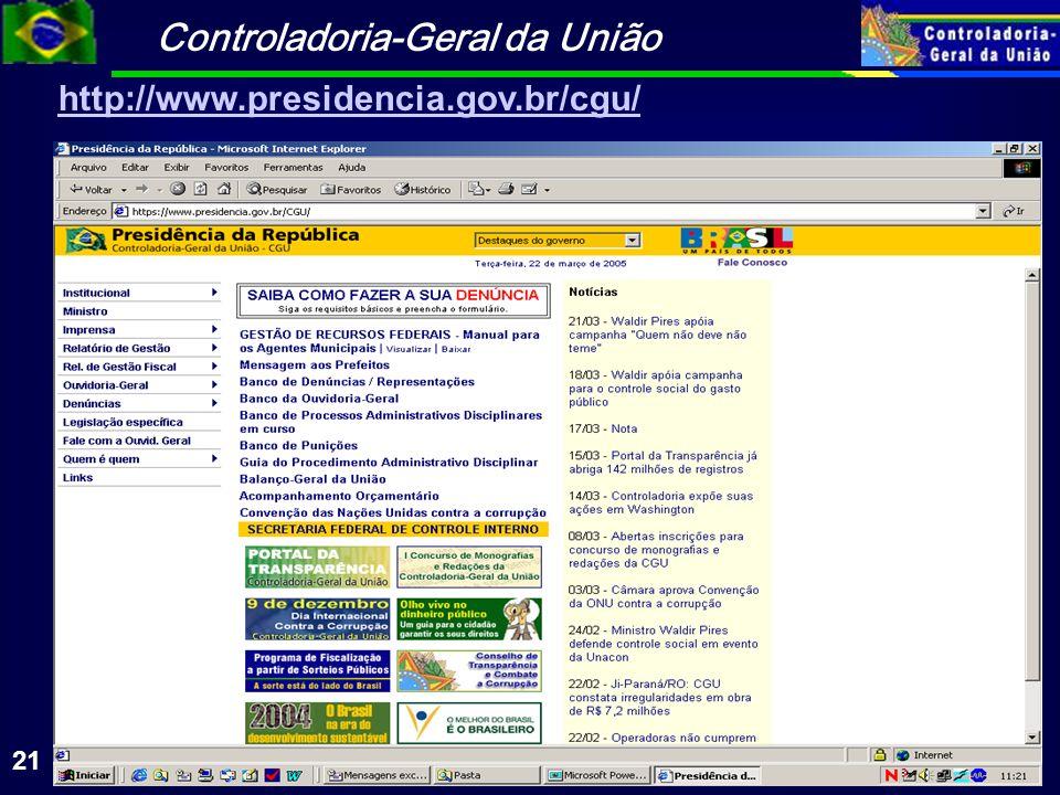 Controladoria-Geral da União 21 http://www.presidencia.gov.br/cgu/