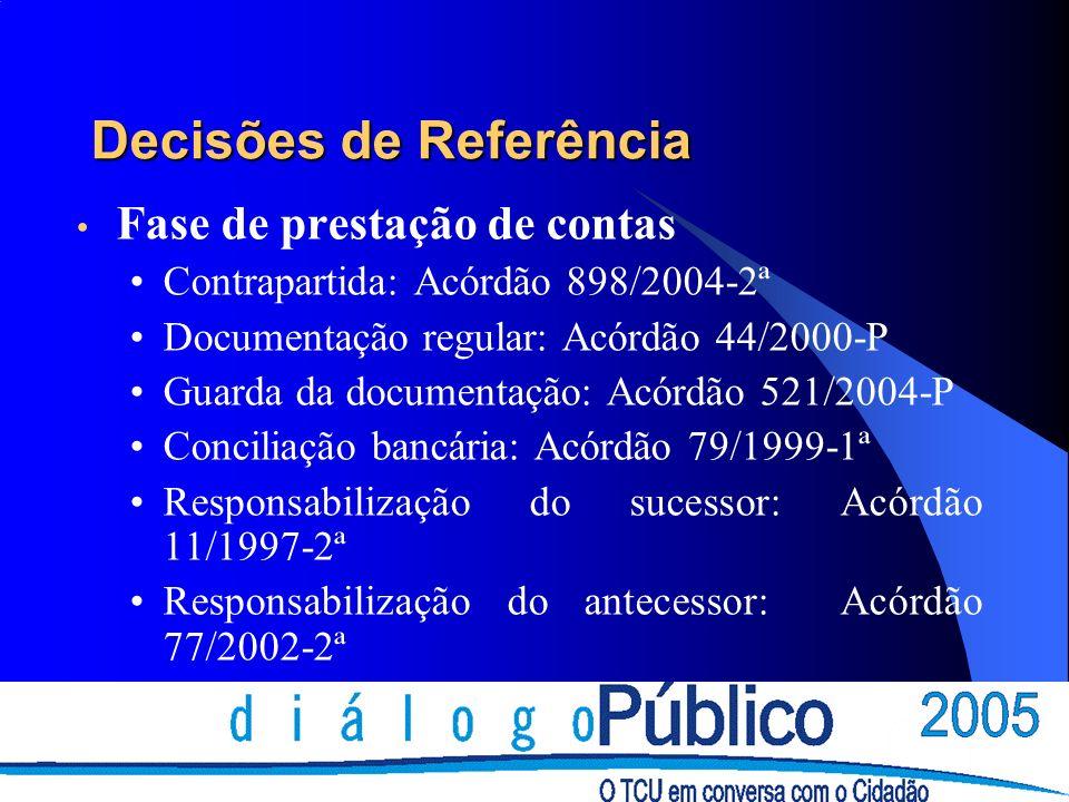 Decisões de Referência Fase de prestação de contas Contrapartida: Acórdão 898/2004-2ª Documentação regular: Acórdão 44/2000-P Guarda da documentação: Acórdão 521/2004-P Conciliação bancária: Acórdão 79/1999-1ª Responsabilização do sucessor: Acórdão 11/1997-2ª Responsabilização do antecessor: Acórdão 77/2002-2ª