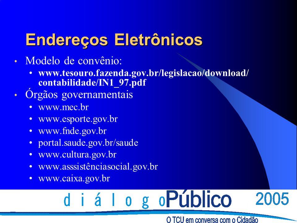 Endereços Eletrônicos Modelo de convênio: www.tesouro.fazenda.gov.br/legislacao/download/ contabilidade/IN1_97.pdf Órgãos governamentais www.mec.br www.esporte.gov.br www.fnde.gov.br portal.saude.gov.br/saude www.cultura.gov.br www.asssistênciasocial.gov.br www.caixa.gov.br