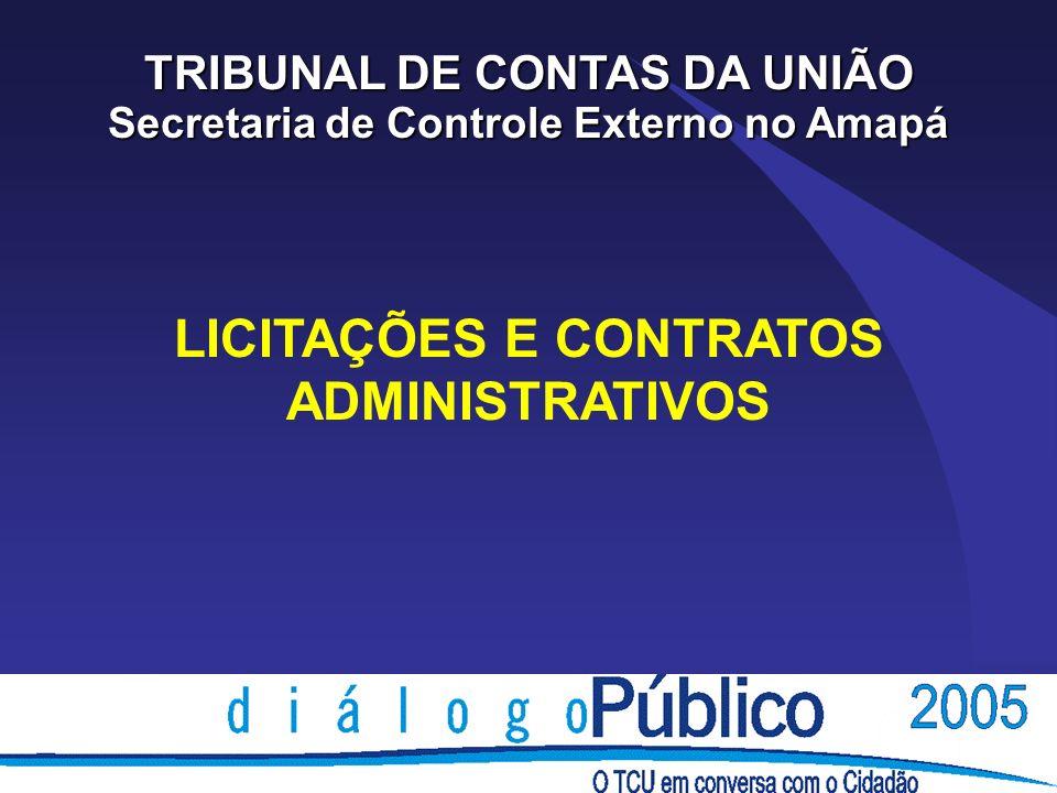 LICITAÇÕES E CONTRATOS ADMINISTRATIVOS TRIBUNAL DE CONTAS DA UNIÃO Secretaria de Controle Externo no Amapá