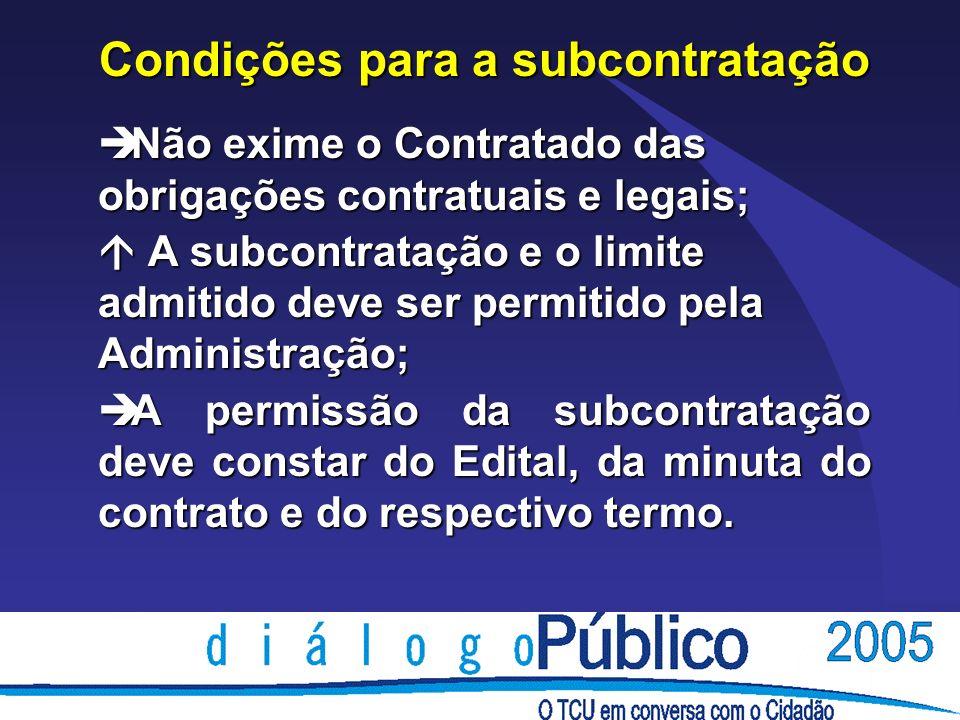 Condições para a subcontratação è Não exime o Contratado das obrigações contratuais e legais; A subcontratação e o limite admitido deve ser permitido pela Administração; A subcontratação e o limite admitido deve ser permitido pela Administração; è A permissão da subcontratação deve constar do Edital, da minuta do contrato e do respectivo termo.