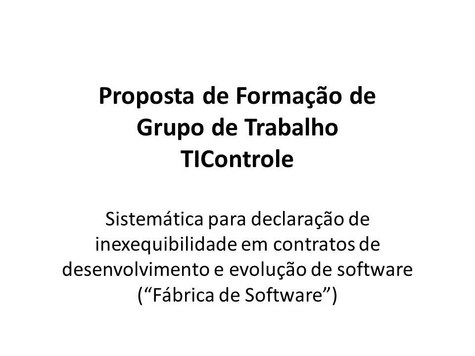 Proposta de Formação de Grupo de Trabalho TIControle Sistemática para declaração de inexequibilidade em contratos de desenvolvimento e evolução de sof