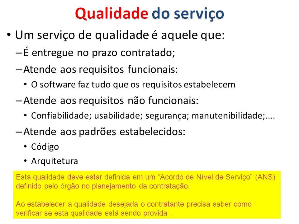 Um serviço de qualidade é aquele que: – É entregue no prazo contratado; – Atende aos requisitos funcionais: O software faz tudo que os requisitos estabelecem – Atende aos requisitos não funcionais: Confiabilidade; usabilidade; segurança; manutenibilidade;....